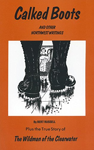 Calked Boots and Other Northwest Writings: Russell, Bert
