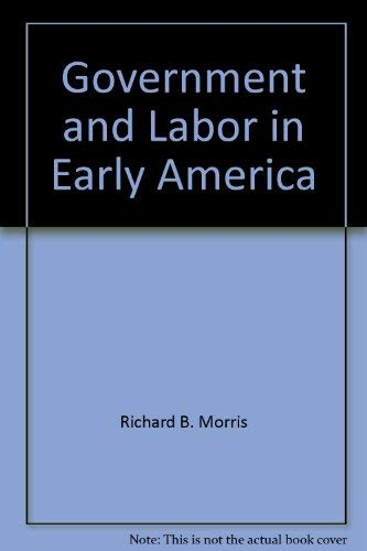Government and labor in early America (0930350243) by Richard Brandon Morris