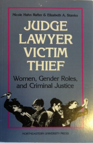 Judge Lawyer Victim Thief: Women, Gender Roles, and Criminal Justice: Rafter, Nicole & Stanko, ...