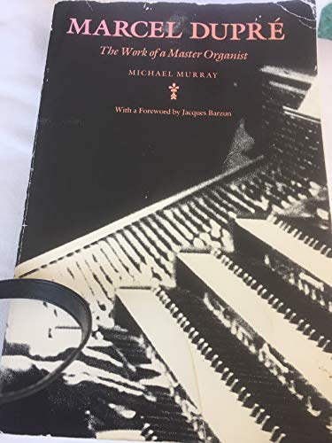 9780930350666: Marcel Dupre: The Work of a Master Organist