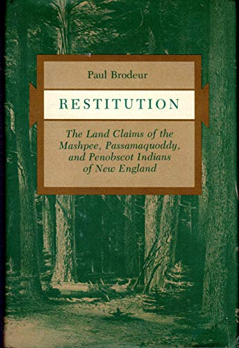 Restitution: The Land Claims of the Mashpee, Passamaquoddy, and Penobscot Indians of New England: ...