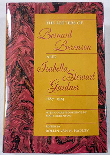 The Letters of Bernard Berenson and Isabella Stewart Gardner, 1887-1924 With Correspondence by Ma...