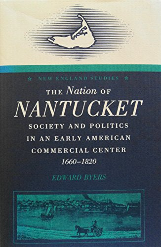 New England Studies, The Nation of Nantucket Society and Politics in an Early American Commercial...