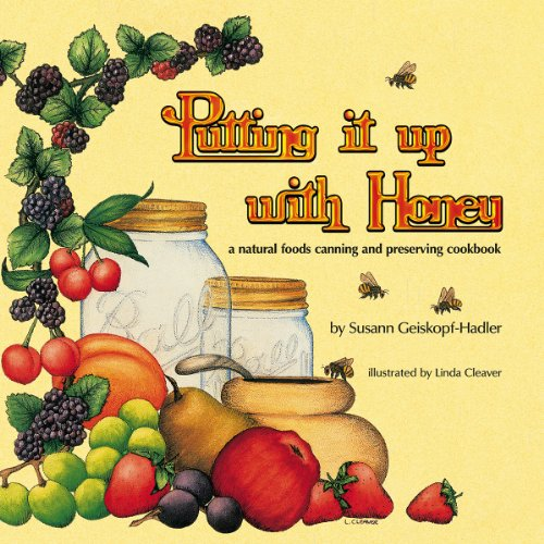 PUTTING IT UP WITH HONEY: a Natural Foods Canning and Preserving Cookbook