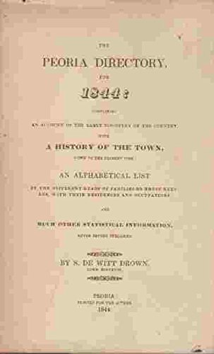THE PEORIA DIRECTORY, FOR 1844: Containing an Account of the Early Discover of the Country, with a ...