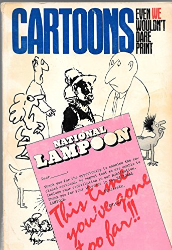 National Lampoon's Cartoons Even We Wouldn't Dare Print: A Collection of Thoroughly Reprehensible Cartoons (0930368290) by Sean Kelly; John Weidman; Michael Gross