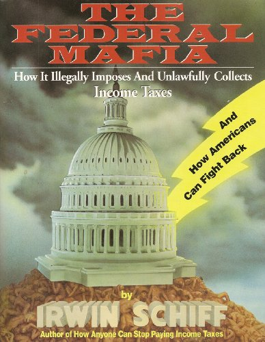 9780930374082: Federal Mafia : How It Illegally Imposes and Unlawfully Collects Income Taxes