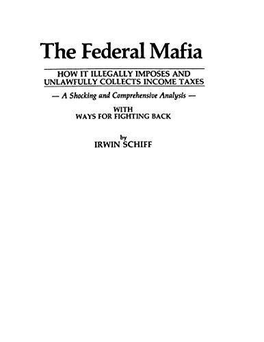 Federal Mafia : How It Illegally Imposes: Irwin Schiff