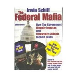 Federal Mafia: How It Illegally Imposes and: Irwin Schiff