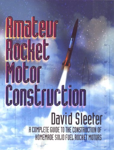 Amateur Rocket Motor Construction: A Complete Guide: Sleeter, David G.