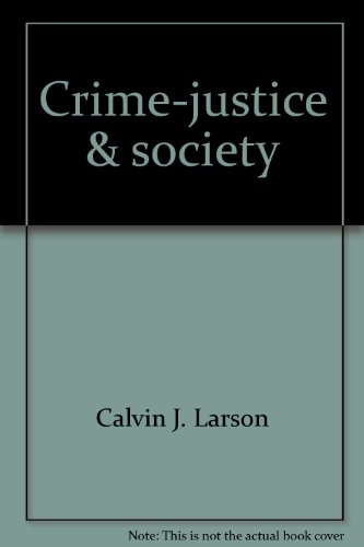 Crime-justice & society: Calvin J Larson