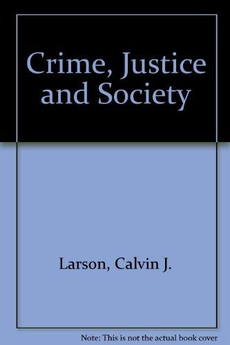 Crime, Justice and Society: Calvin J. Larson