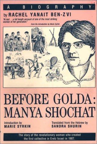 Before Golda: Manya Shochat : A Biography: Ben-Zvi, Rachel Yanait