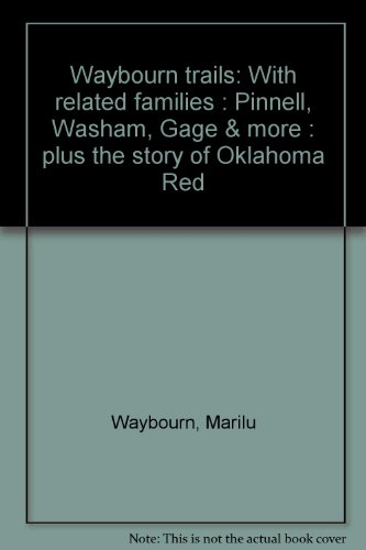 9780930401719: Waybourn trails: With related families : Pinnell, Washam, Gage & more : plus the story of Oklahoma Red