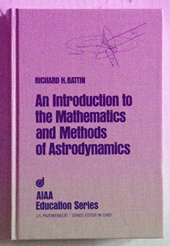 9780930403256: An Introduction to the Mathematics and Methods of Astrodynamics (AIAA Textbook)