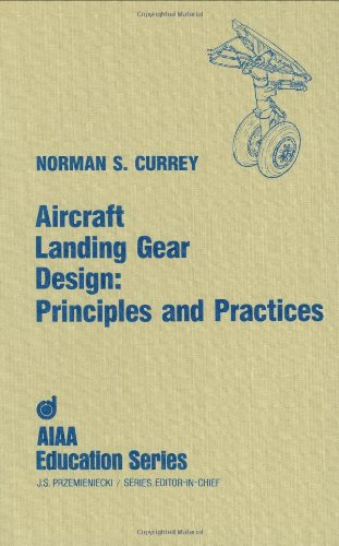 Aircraft Landing Gear Design: Principles and Practices: Norman S. Currey