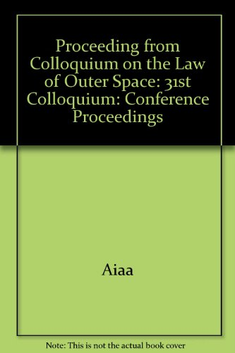 Proceedings of the Thirty-First Colloquium on the Law of Outer Space. International Institute of ...