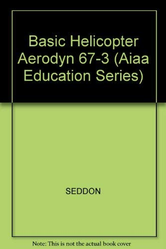 9780930403676: Basic Helicopter Aerodyn 67-3 (Aiaa Education Series)