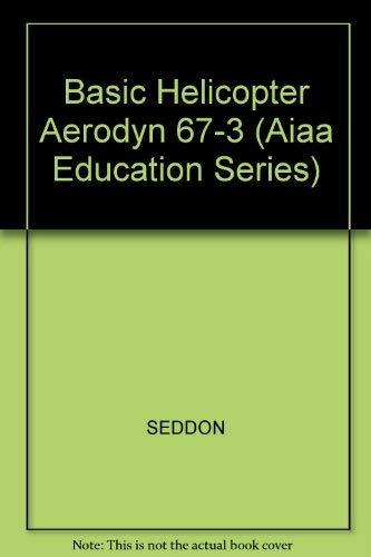 9780930403676: Basic Helicopter Aerodyn 67-3 (Aiaa Education Series)