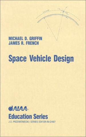 Space Vehicle Design (Aiaa Education Series): Michael D. Griffin,