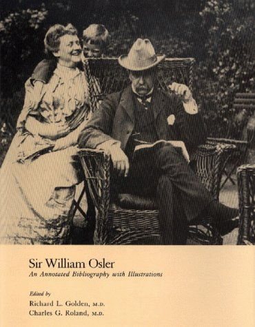Sir William Osler: An Annotated Bibliography with Illustrations: Osler, William / Golden, Richard L...