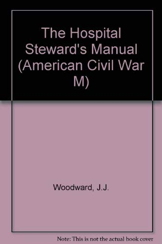 9780930405359: The Hospital Steward's Manual (American Civil War M)