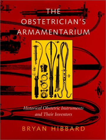 9780930405809: The Obstetrician's Armamentarium : Historic Obstetric Instruments and Their Inventors (Norman OB/GYN Series, No. 4)