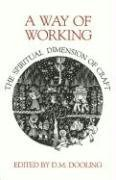 A Way of Working: The Spiritual Dimension of Craft: Dooling, D.M., Editor