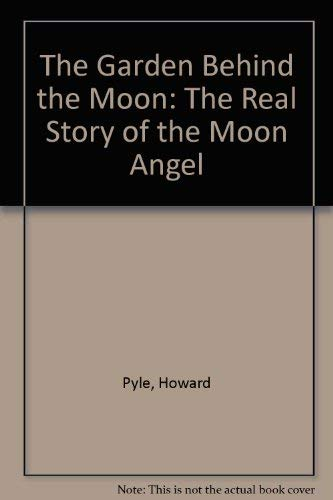 Garden Behind the Moon: The Real Story: Howard Pyle