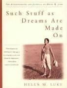 9780930407476: Such Stuff as Dreams Are Made on: The Autobiography and Journals of Helen M. Luke