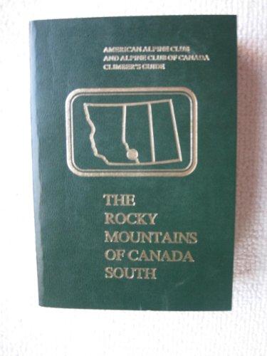 Rocky Mountains of Canada: South (American Alpine Club and Alpine Club of Canada Climber's Guide) (0930410084) by Glen W. Boles; Robert Kruszyna; William L. Putnam