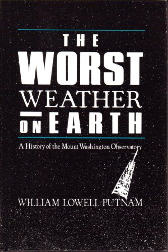 The Worst Weather on Earth: A History: Putnam, William Lowell