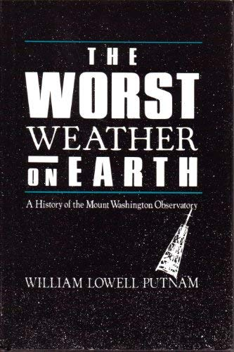 The Worst Weather on Earth: A History of Mount Washington Observatory (0930410351) by William Lowell Putnam
