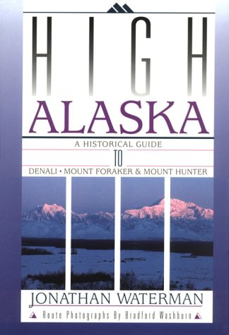 9780930410414: High Alaska: A Historical Guide to Denali Mount Foraker and Mount Hunter