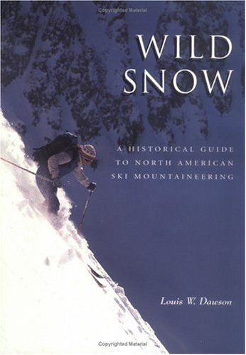9780930410681: Wild Snow: A Historical Guide to North American Ski Mountaineering : With 54 Selected Classic Routes, 214 Photographs, and 10 Maps (American Alpine Book Series)