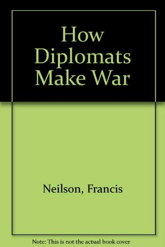 9780930439064: How Diplomats Make War