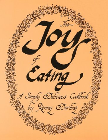 9780930440008: The Joy of Eating: A Simply Delicious Cookbook