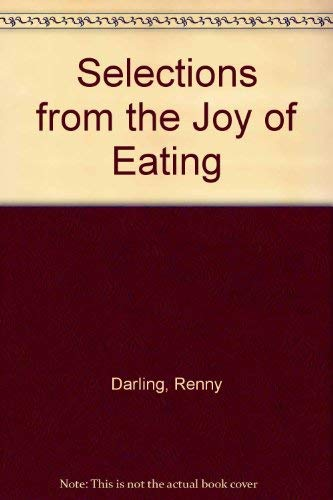 "Selections from ""the Joy of Eating"" (0930440072) by Renny Darling"
