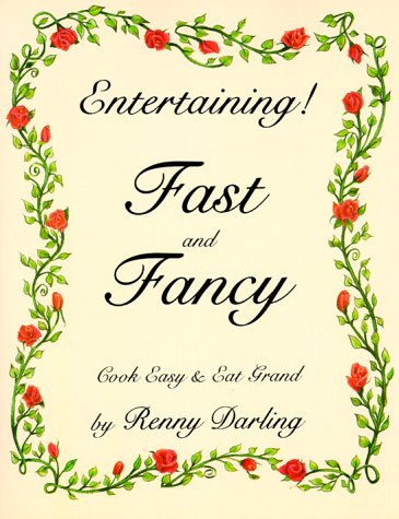Entertaining Fast and Fancy: Cook Easy and Eat Grand: Darling, Renny