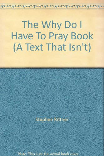 The Why Do I Have To Pray Book (A Text That Isn't): Stephen Rittner