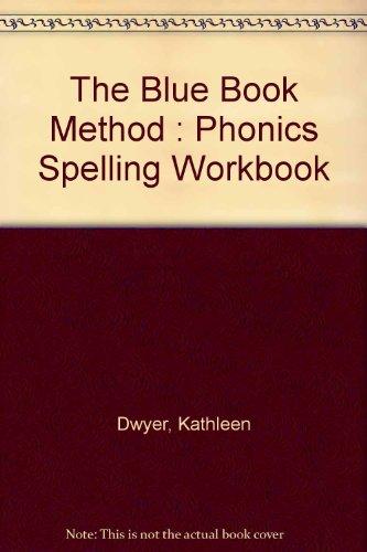 The Blue Book Method : Phonics Spelling: Dwyer, Kathleen