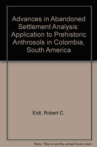9780930450533: Advances in Abandoned Settlement Analysis: Application to Prehistoric Anthrosols in Colombia, South America