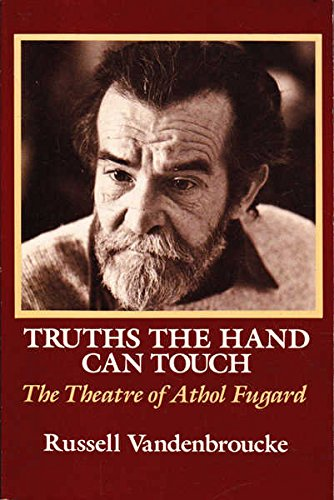 9780930452452: Truths The Hand Can Touch: The Theatre of Athol Fugard