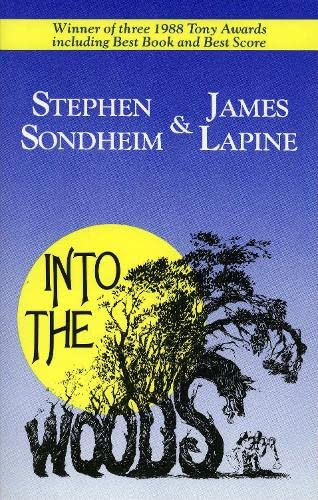 Into the Woods [Libretto] Music & Lyrics by Stephen Songheim; Book by James Lapine.