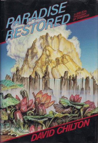 Paradise Restored: A Biblical Theology of Dominion: Chilton, David