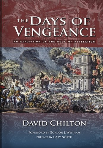 The Days of Vengeance: An Exposition of the Book of Revelation: David Chilton