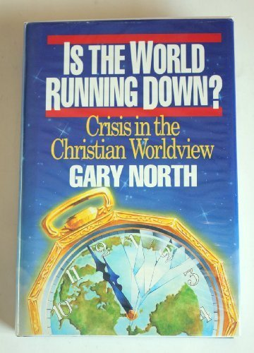 Is the World Running Down?: Crisis in the Christian Worldview