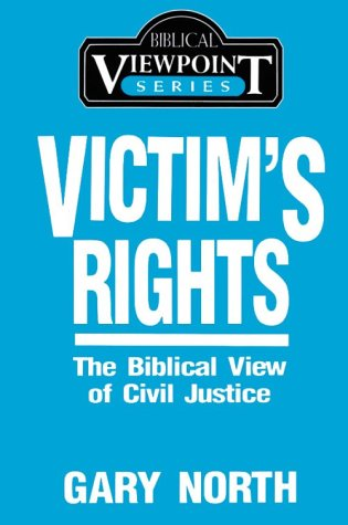 Victim's Rights: The Biblical View of Civil Justice (0930464176) by Gary North