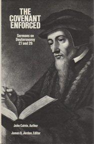 The Covenant Enforced Sermons On Deuteronomy 27 Calvin John