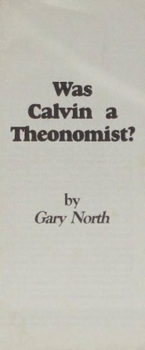 Was Calvin a theonomist? (0930464362) by Gary North